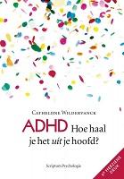 ADHD Hoe haal je het uít je hoofd?